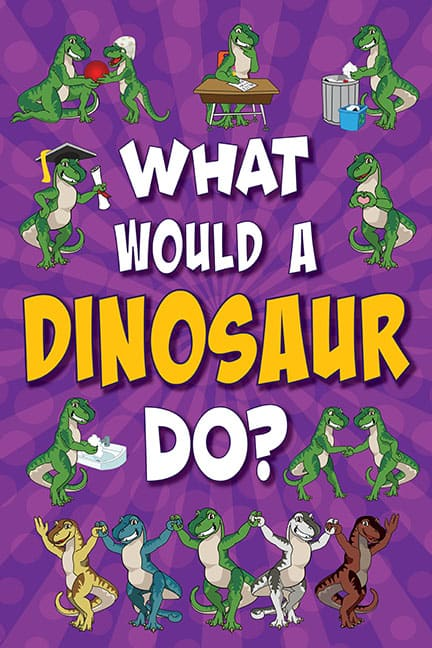 What Would A Dinosaur Do? Poster
